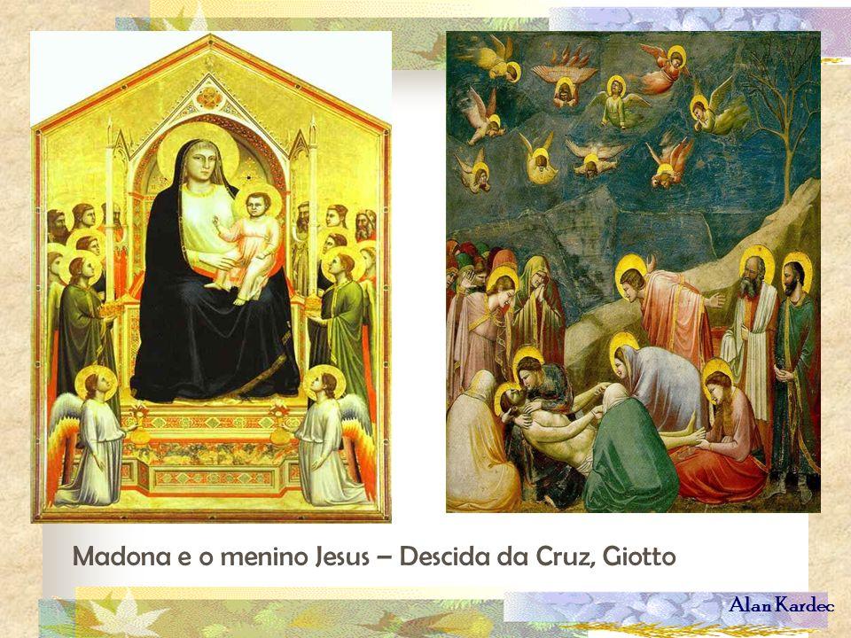 Alan Kardec Madona e o menino Jesus – Descida da Cruz, Giotto