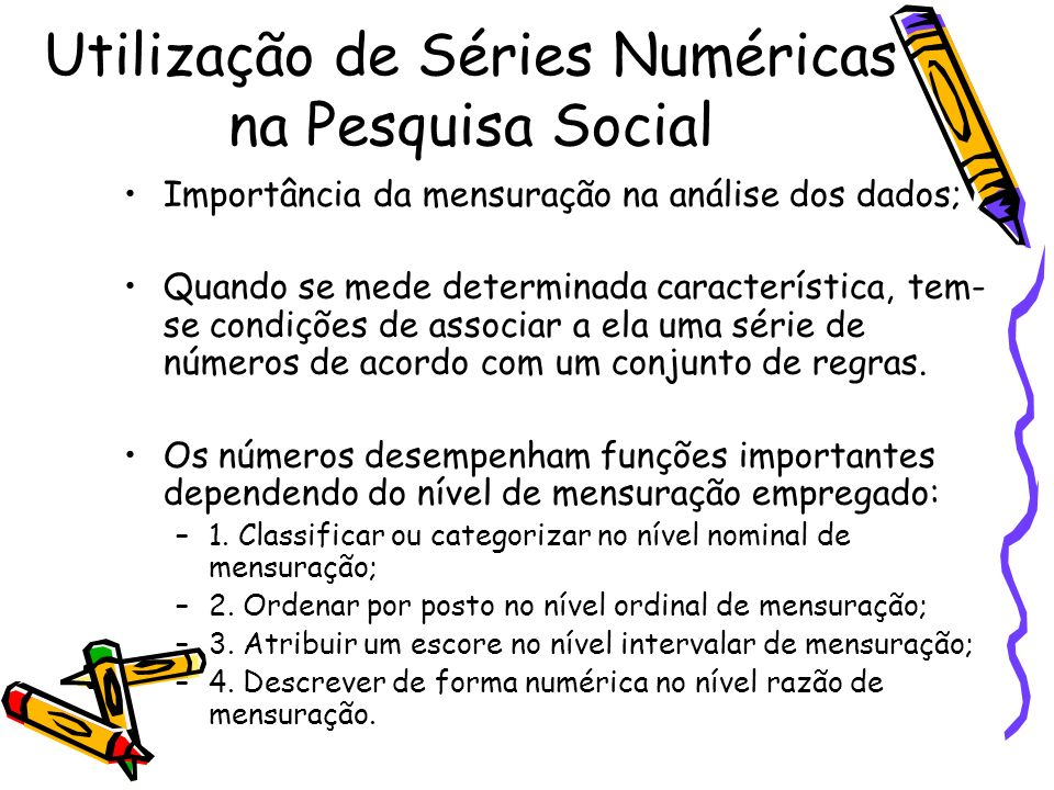 Utilização de Séries Numéricas na Pesquisa Social Importância da mensuração na análise dos dados; Quando se mede determinada característica, tem- se c