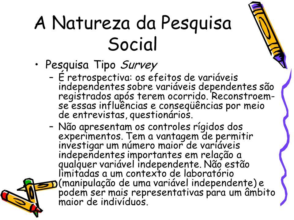 A Natureza da Pesquisa Social Pesquisa Tipo Survey –É retrospectiva: os efeitos de variáveis independentes sobre variáveis dependentes são registrados