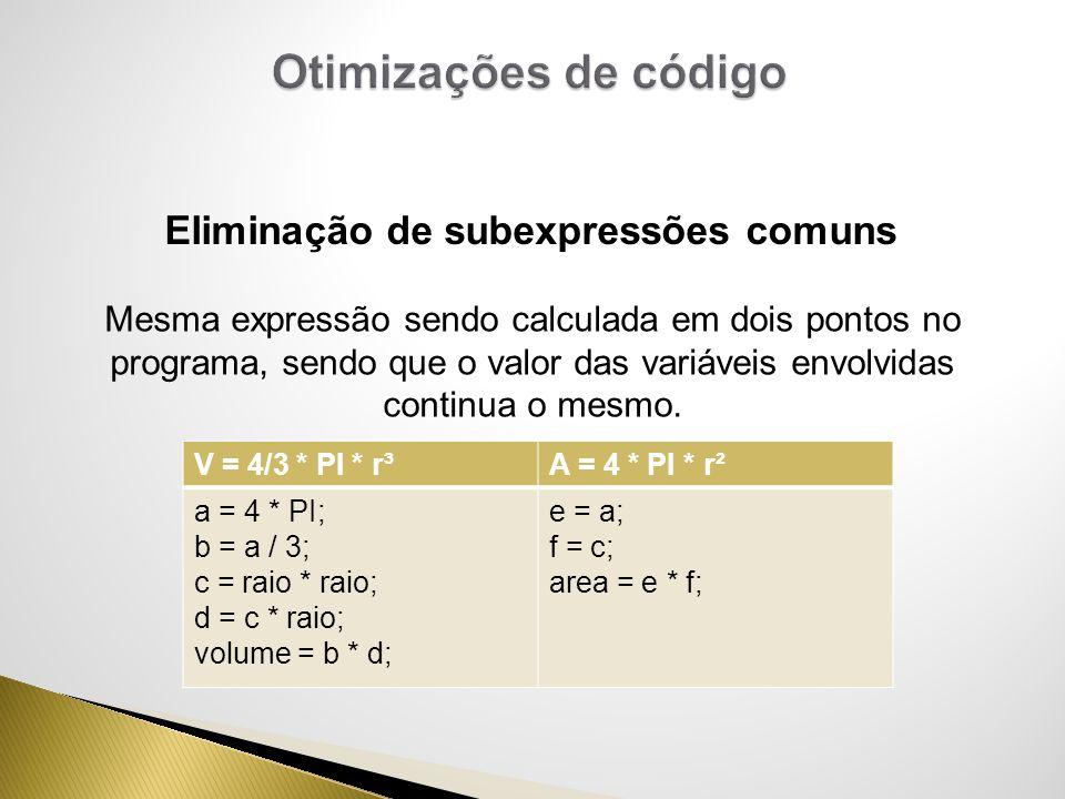 Mesma expressão sendo calculada em dois pontos no programa, sendo que o valor das variáveis envolvidas continua o mesmo. Eliminação de subexpressões c