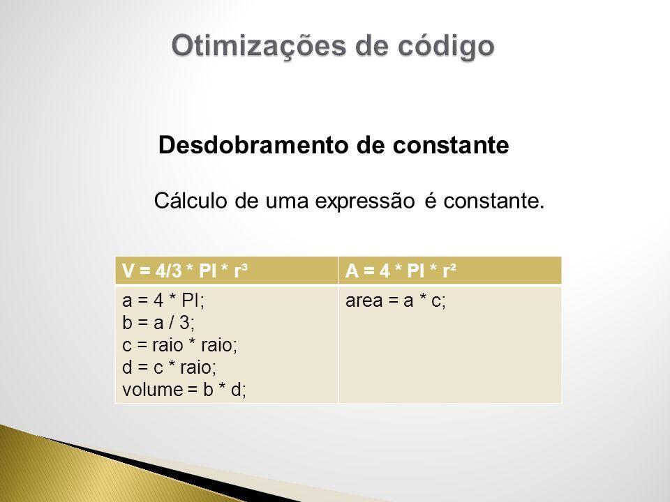 Cálculo de uma expressão é constante. Desdobramento de constante V = 4/3 * PI * r³A = 4 * PI * r² a = 4 * PI; b = a / 3; c = raio * raio; d = c * raio