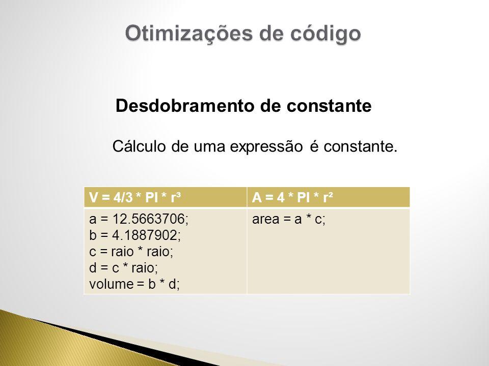 Cálculo de uma expressão é constante. Desdobramento de constante V = 4/3 * PI * r³A = 4 * PI * r² a = 12.5663706; b = 4.1887902; c = raio * raio; d =