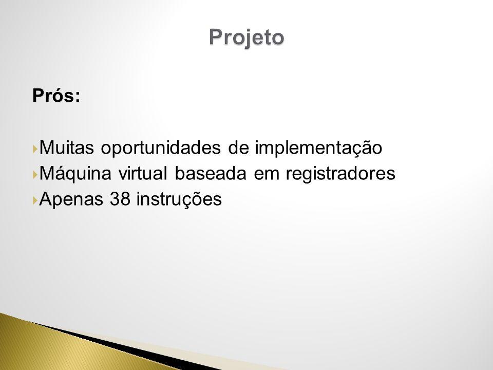 Prós: Muitas oportunidades de implementação Máquina virtual baseada em registradores Apenas 38 instruções