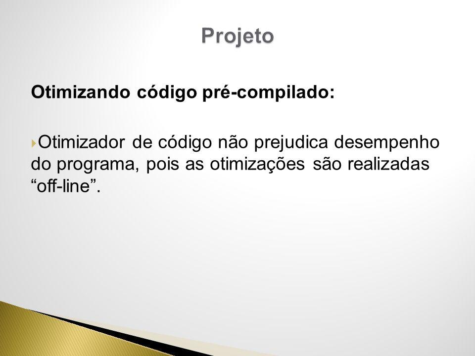 Otimizador de código não prejudica desempenho do programa, pois as otimizações são realizadas off-line.