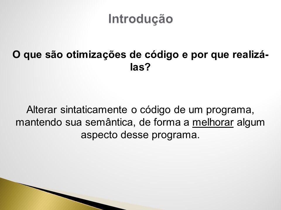 Alterar sintaticamente o código de um programa, mantendo sua semântica, de forma a melhorar algum aspecto desse programa.