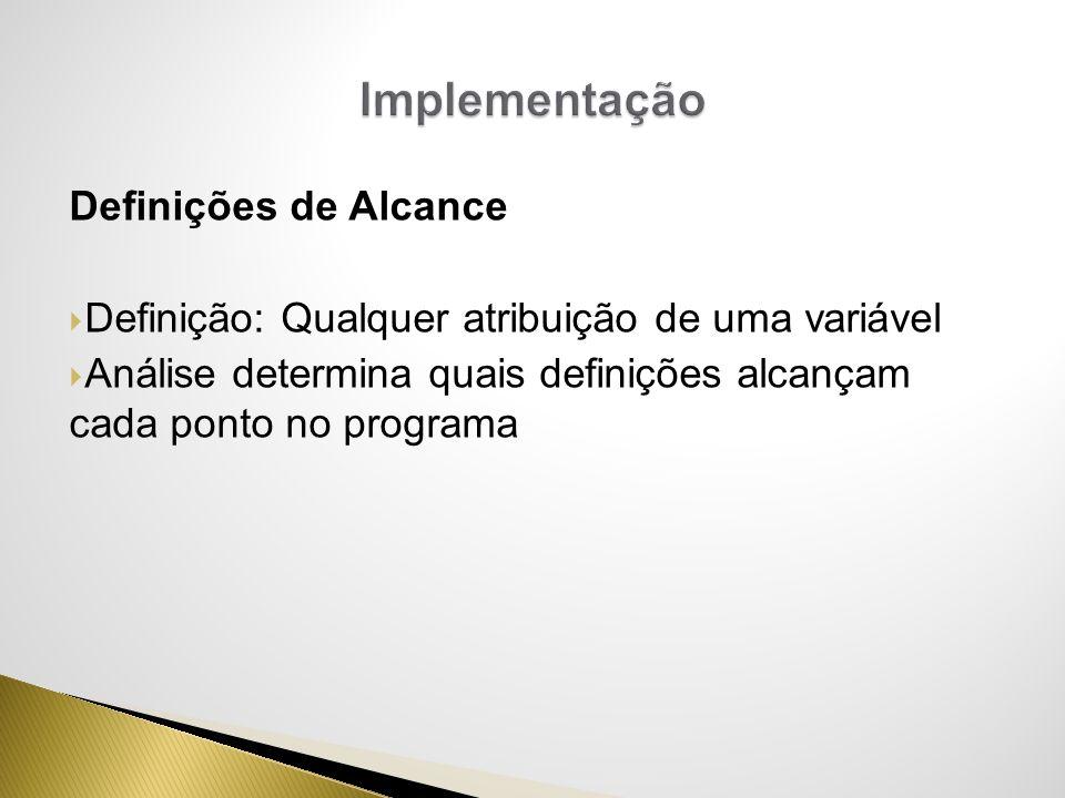 Definições de Alcance Definição: Qualquer atribuição de uma variável Análise determina quais definições alcançam cada ponto no programa