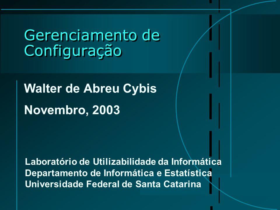 Gerenciamento de Configuração Walter de Abreu Cybis Novembro, 2003 Laboratório de Utilizabilidade da Informática Departamento de Informática e Estatís
