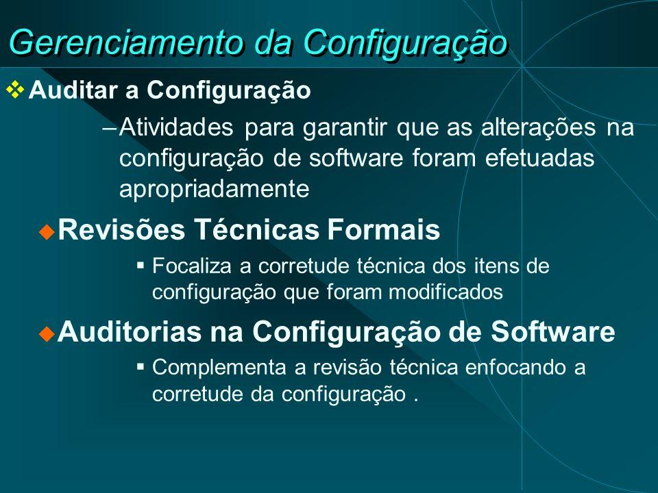 Gerenciamento da Configuração Auditar a Configuração –Atividades para garantir que as alterações na configuração de software foram efetuadas apropriad