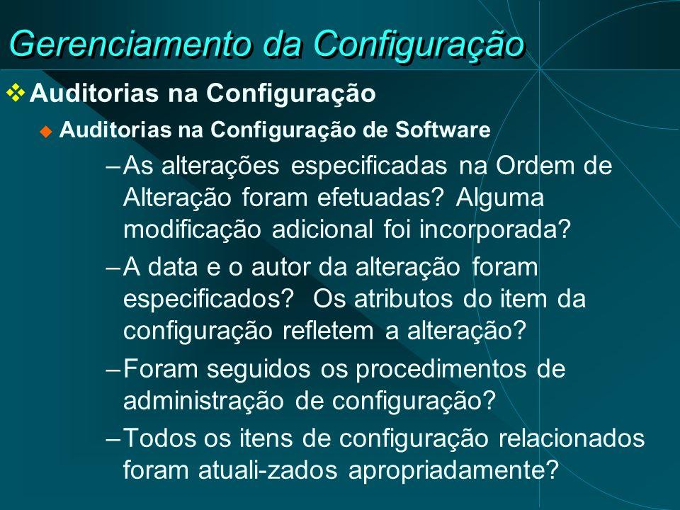 Gerenciamento da Configuração Auditorias na Configuração Auditorias na Configuração de Software –As alterações especificadas na Ordem de Alteração for