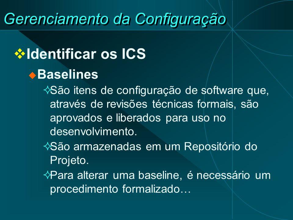 Gerenciamento da Configuração Identificar os ICS Baselines São itens de configuração de software que, através de revisões técnicas formais, são aprova