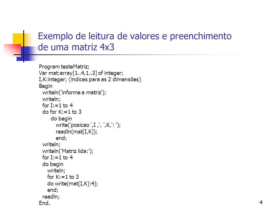 5 Exercício Faça um programa Pascal que leia valores e preencha uma matriz 3x4 com valores inteiros entre 0 e 10, inclusive (notas de alunos), e indique: 1)Quantas vezes a nota 9 aparece na matriz.