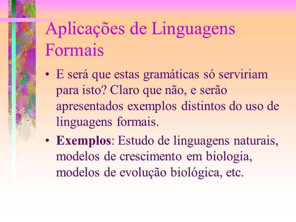 Por que estudar Linguagens Formais? A resposta mais usual a esta pergunta é que o estudo das linguagens formais, sob a forma de gramáticas gerativas é