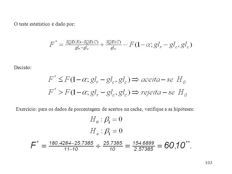 103 O teste estatístico é dado por: Decisão: Exercício: para os dados de porcentagem de acertos na cache, verifique a as hipóteses: