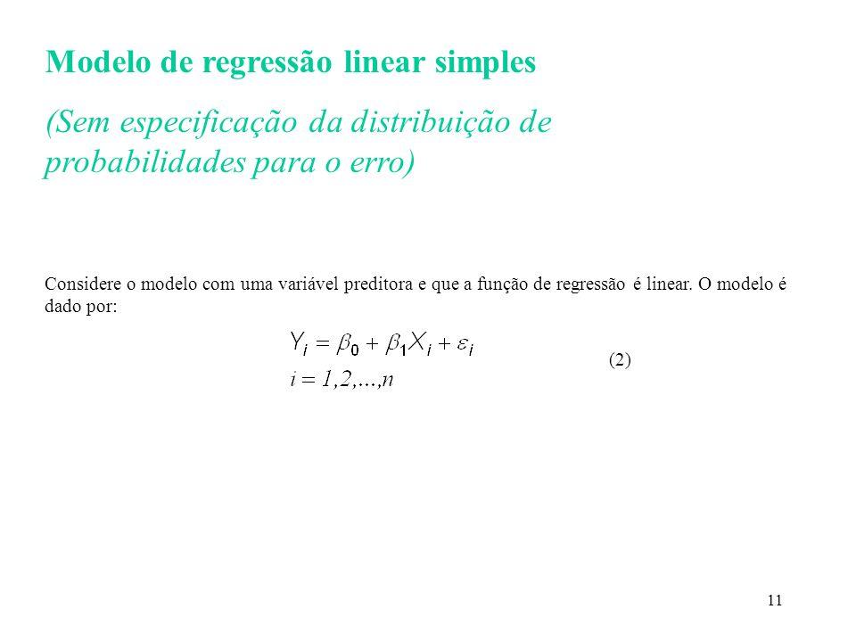 11 Modelo de regressão linear simples (Sem especificação da distribuição de probabilidades para o erro) Considere o modelo com uma variável preditora
