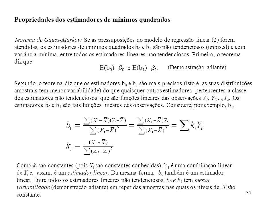 37 Propriedades dos estimadores de mínimos quadrados Teorema de Gauss-Markov: Se as pressuposições do modelo de regressão linear (2) forem atendidas,