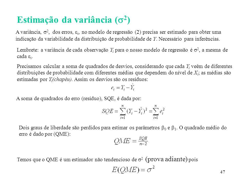 47 Estimação da variância ( 2 ) A variância, 2, dos erros, i, no modelo de regressão (2) precisa ser estimado para obter uma indicação da variabilidad