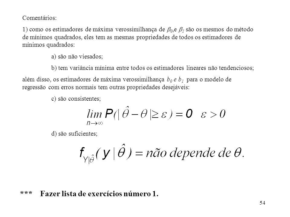 54 Comentários: 1) como os estimadores de máxima verossimilhança de 0,e 1 são os mesmos do método de mínimos quadrados, eles tem as mesmas propriedade