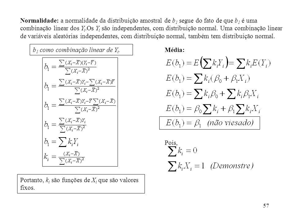 57 Normalidade: a normalidade da distribuição amostral de b 1 segue do fato de que b 1 é uma combinação linear dos Y i.Os Y i são independentes, com d