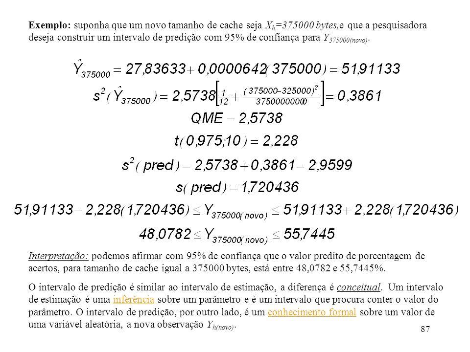 87 Exemplo: suponha que um novo tamanho de cache seja X h =375000 bytes,e que a pesquisadora deseja construir um intervalo de predição com 95% de conf
