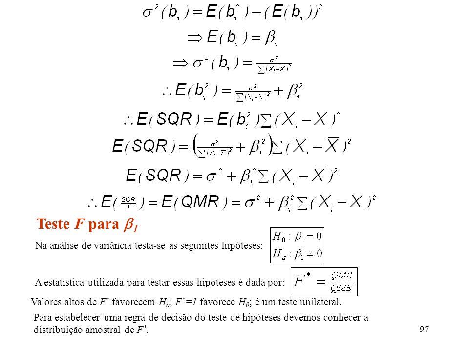 97 Teste F para 1 Na análise de variância testa-se as seguintes hipóteses: A estatística utilizada para testar essas hipóteses é dada por: Para estabe