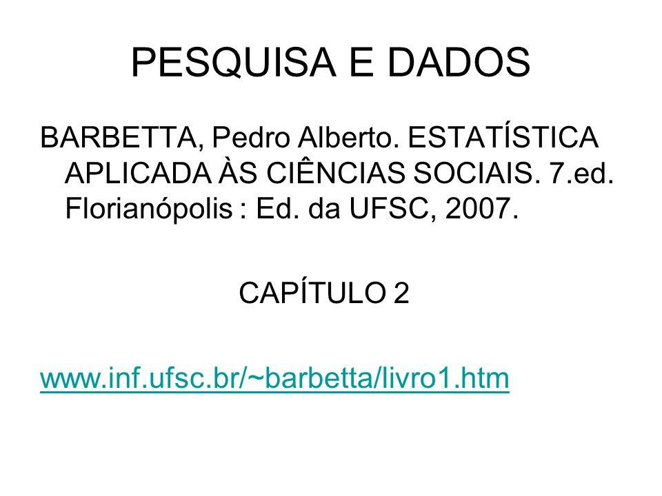 PESQUISA E DADOS BARBETTA, Pedro Alberto.ESTATÍSTICA APLICADA ÀS CIÊNCIAS SOCIAIS.