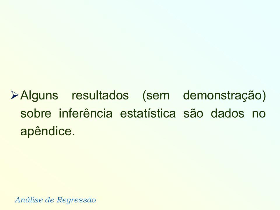 Análise de Regressão Alguns resultados (sem demonstração) sobre inferência estatística são dados no apêndice.