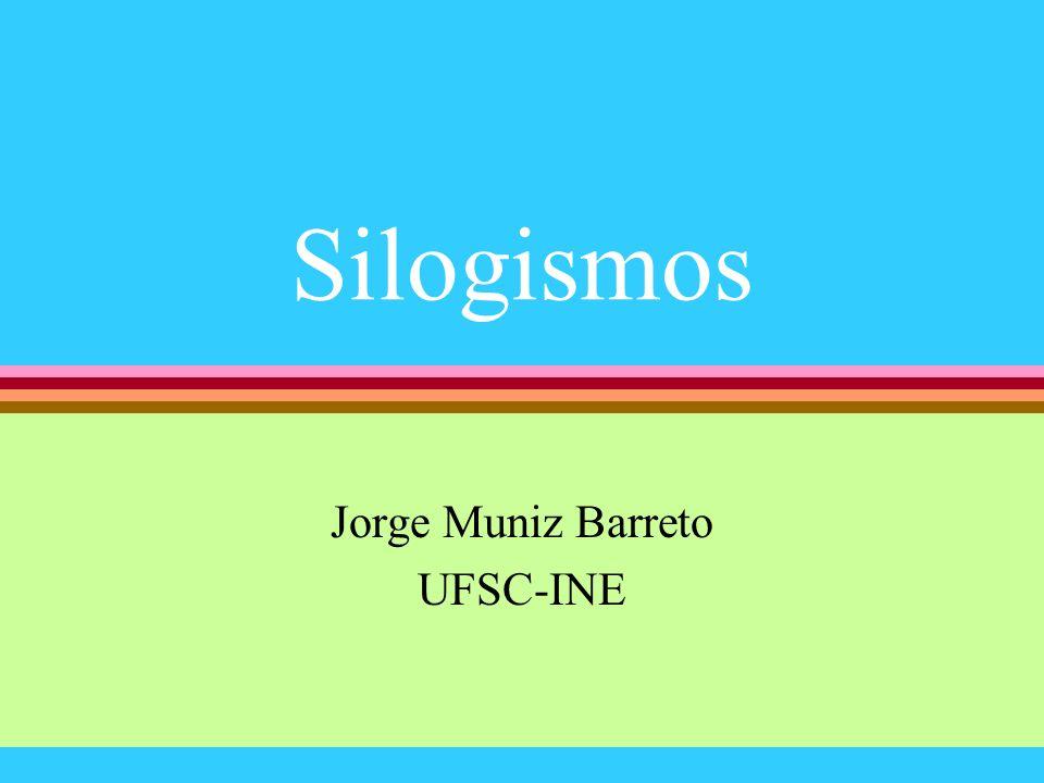 Silogismos Jorge Muniz Barreto UFSC-INE