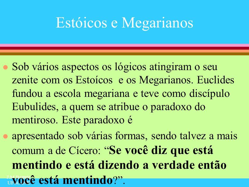 J.M.Barreto UFSC-INE Estóicos e Megarianos l Sob vários aspectos os lógicos atingiram o seu zenite com os Estoícos e os Megarianos. Euclides fundou a
