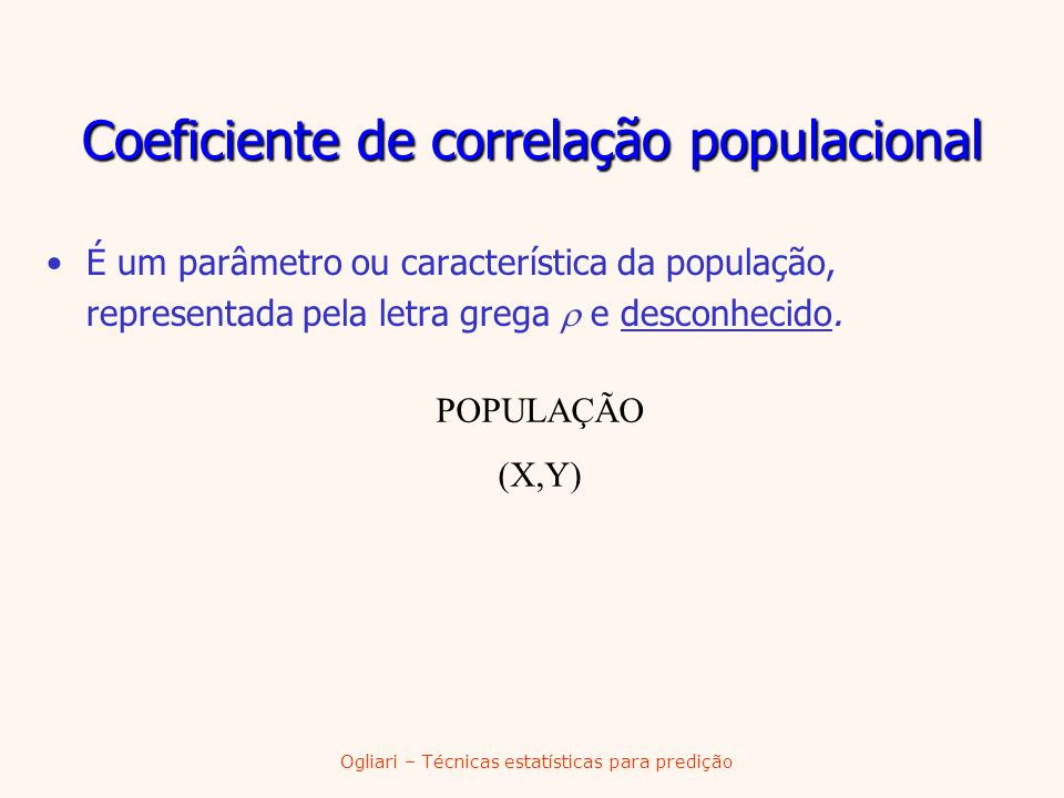 Ogliari – Técnicas estatísticas para predição É um parâmetro ou característica da população, representada pela letra grega e desconhecido. Coeficiente