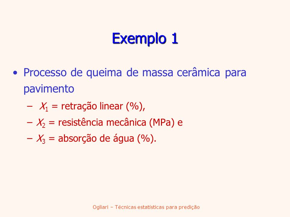 Ogliari – Técnicas estatísticas para predição Exemplo 1 Processo de queima de massa cerâmica para pavimento – X 1 = retração linear (%), –X 2 = resist