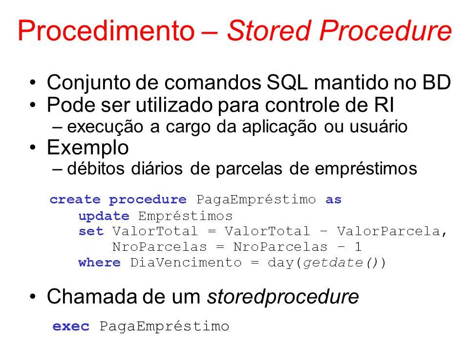 Procedimento – Stored Procedure Conjunto de comandos SQL mantido no BD Pode ser utilizado para controle de RI –execução a cargo da aplicação ou usuári