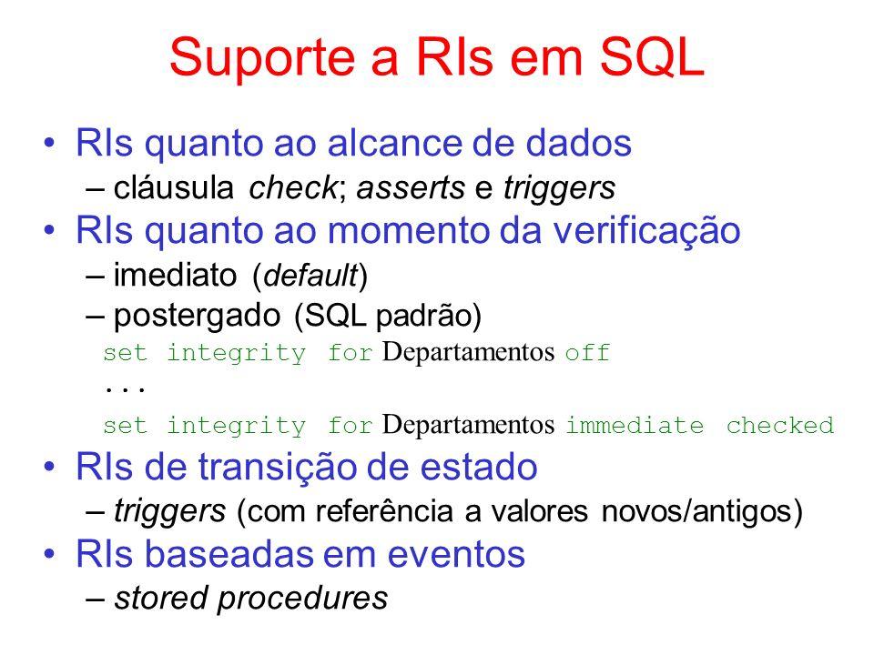 Suporte a RIs em SQL RIs quanto ao alcance de dados –cláusula check; asserts e triggers RIs quanto ao momento da verificação –imediato (default) –post
