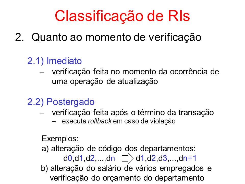 Procedimento – Stored Procedure Conjunto de comandos SQL mantido no BD Pode ser utilizado para controle de RI –execução a cargo da aplicação ou usuário Exemplo –débitos diários de parcelas de empréstimos create procedure PagaEmpréstimo as update Empréstimos set ValorTotal = ValorTotal – ValorParcela, NroParcelas = NroParcelas – 1 where DiaVencimento = day(getdate()) Chamada de um storedprocedure exec PagaEmpréstimo