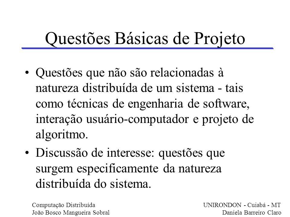 Questões Básicas de Projeto Questões que não são relacionadas à natureza distribuída de um sistema - tais como técnicas de engenharia de software, int