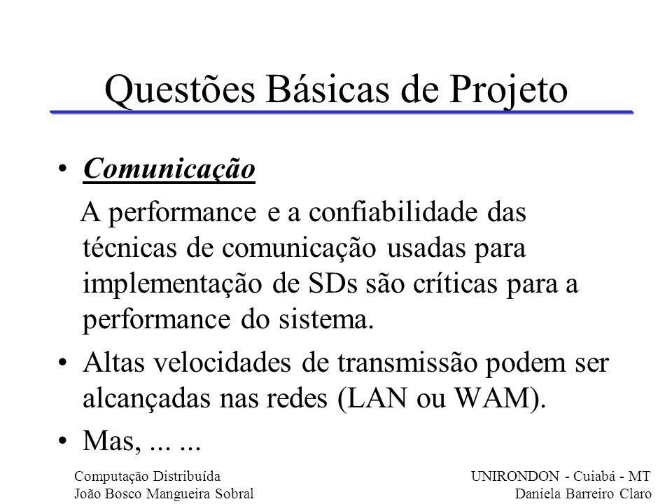 Questões Básicas de Projeto Comunicação A performance e a confiabilidade das técnicas de comunicação usadas para implementação de SDs são críticas par