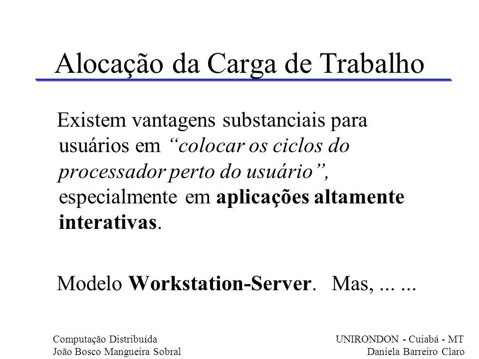 Alocação da Carga de Trabalho Existem vantagens substanciais para usuários em colocar os ciclos do processador perto do usuário, especialmente em apli