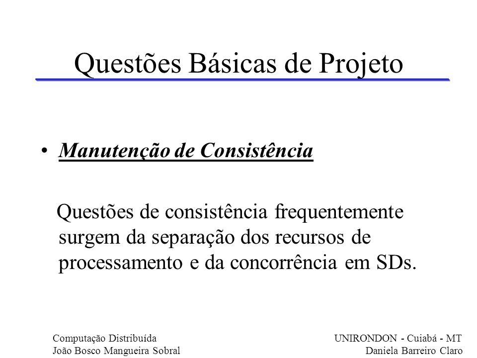 Questões Básicas de Projeto Manutenção de Consistência Questões de consistência frequentemente surgem da separação dos recursos de processamento e da