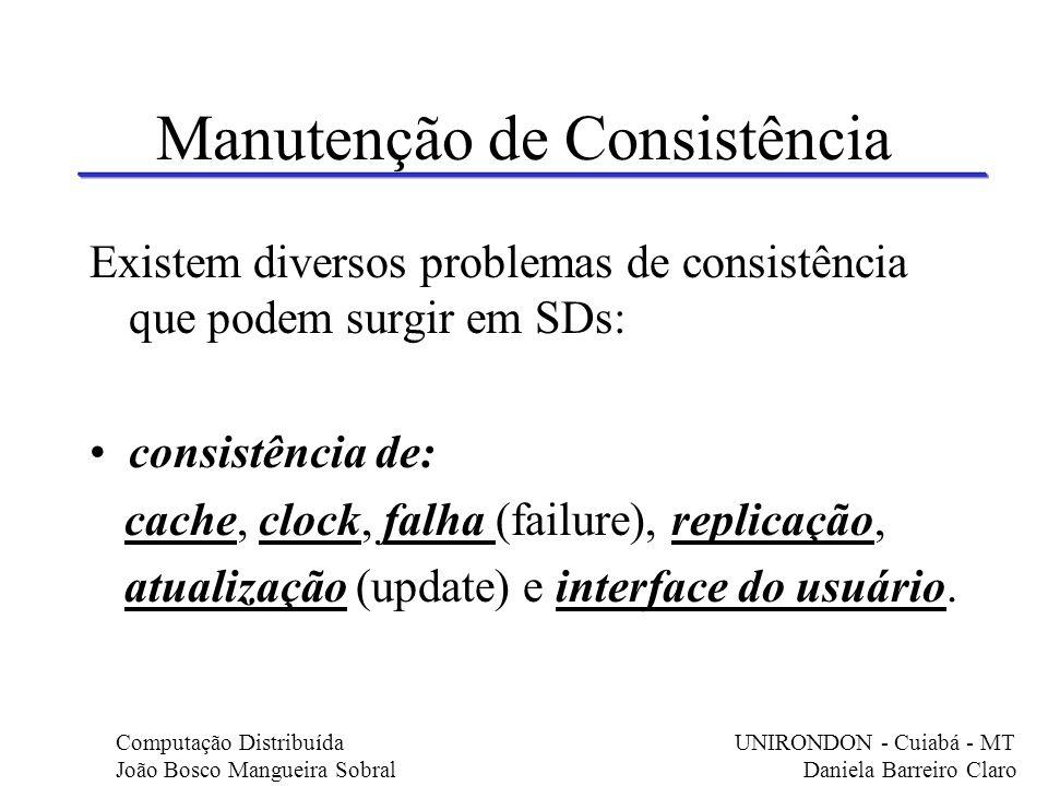 Manutenção de Consistência Existem diversos problemas de consistência que podem surgir em SDs: consistência de: cache, clock, falha (failure), replica