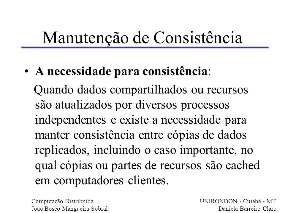 Manutenção de Consistência A necessidade para consistência: Quando dados compartilhados ou recursos são atualizados por diversos processos independent