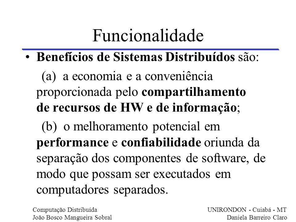 Funcionalidade Benefícios de Sistemas Distribuídos são: (a) a economia e a conveniência proporcionada pelo compartilhamento de recursos de HW e de inf