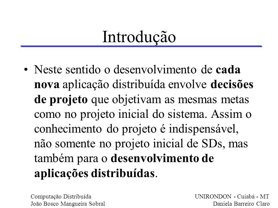 Introdução Neste sentido o desenvolvimento de cada nova aplicação distribuída envolve decisões de projeto que objetivam as mesmas metas como no projet
