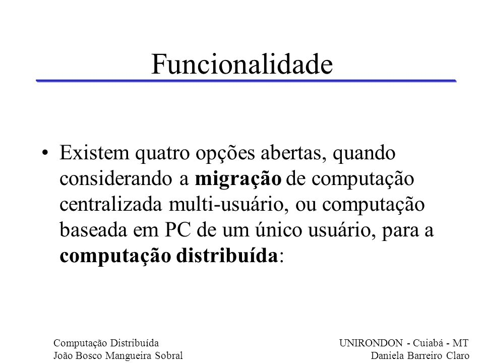 Funcionalidade Existem quatro opções abertas, quando considerando a migração de computação centralizada multi-usuário, ou computação baseada em PC de