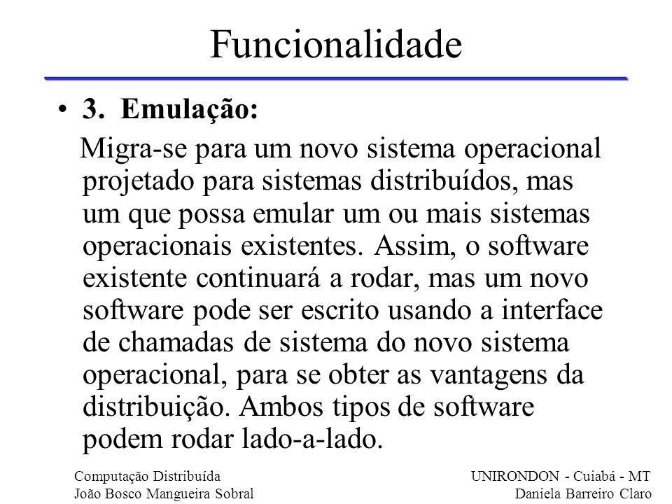 Funcionalidade 3. Emulação: Migra-se para um novo sistema operacional projetado para sistemas distribuídos, mas um que possa emular um ou mais sistema