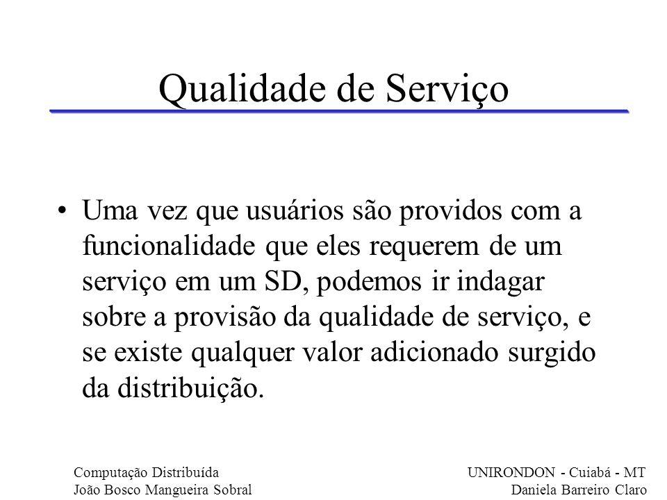 Qualidade de Serviço Uma vez que usuários são providos com a funcionalidade que eles requerem de um serviço em um SD, podemos ir indagar sobre a provi