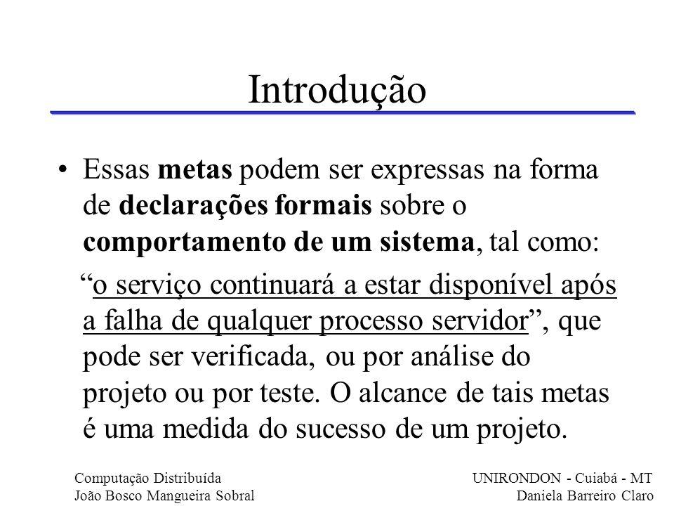 Introdução Essas metas podem ser expressas na forma de declarações formais sobre o comportamento de um sistema, tal como: o serviço continuará a estar