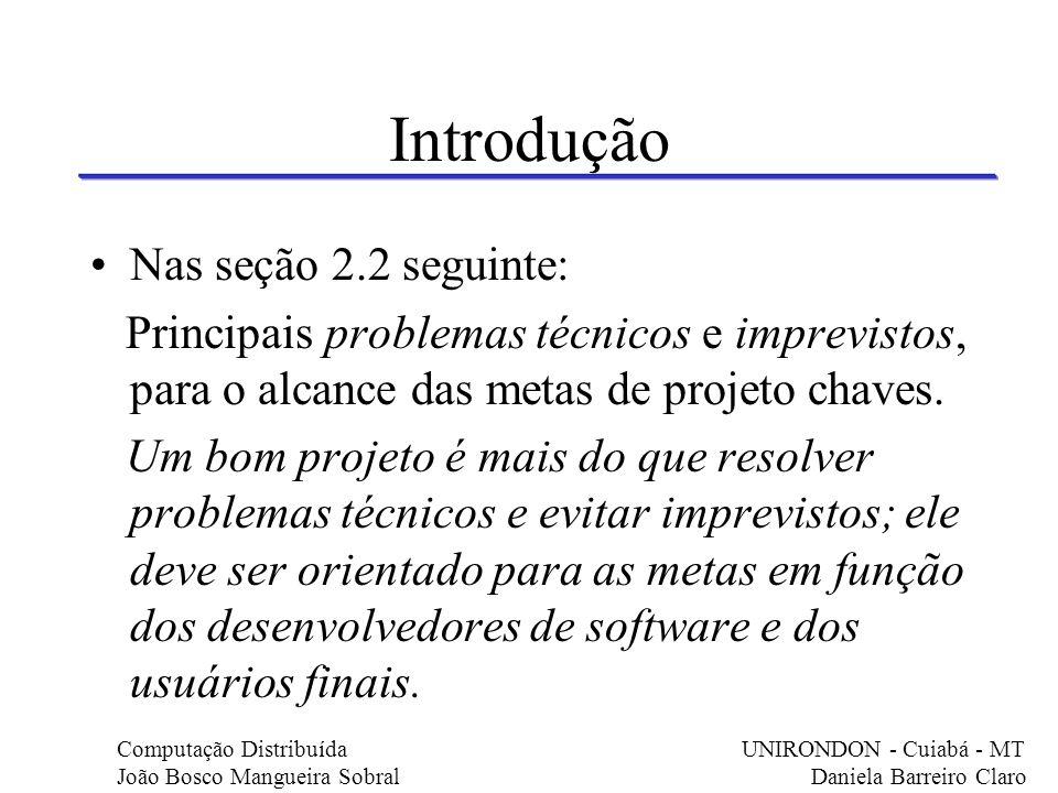 Introdução Nas seção 2.2 seguinte: Principais problemas técnicos e imprevistos, para o alcance das metas de projeto chaves. Um bom projeto é mais do q