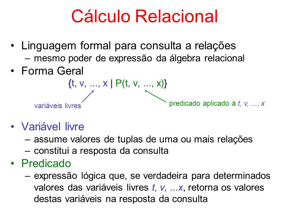 Cálculo Relacional Linguagem formal para consulta a relações –mesmo poder de expressão da álgebra relacional Forma Geral {t, v,..., x | P(t, v,..., x)