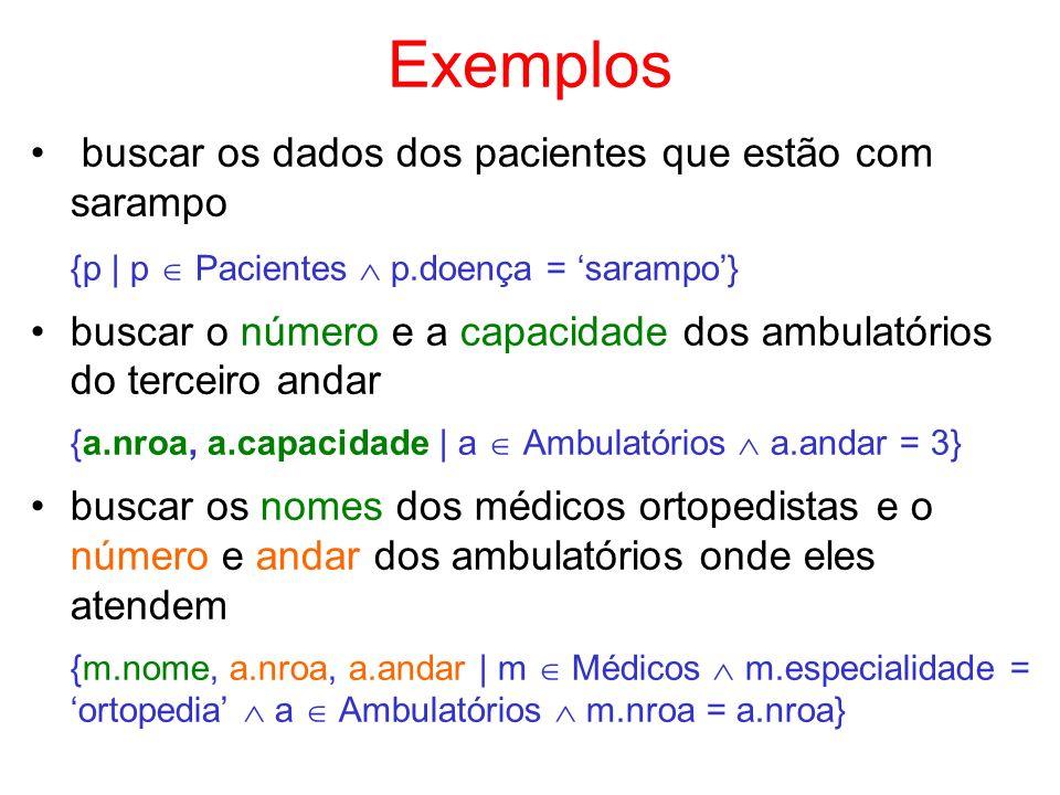 Exemplos buscar os dados dos pacientes que estão com sarampo {p | p Pacientes p.doença = sarampo} buscar o número e a capacidade dos ambulatórios do t