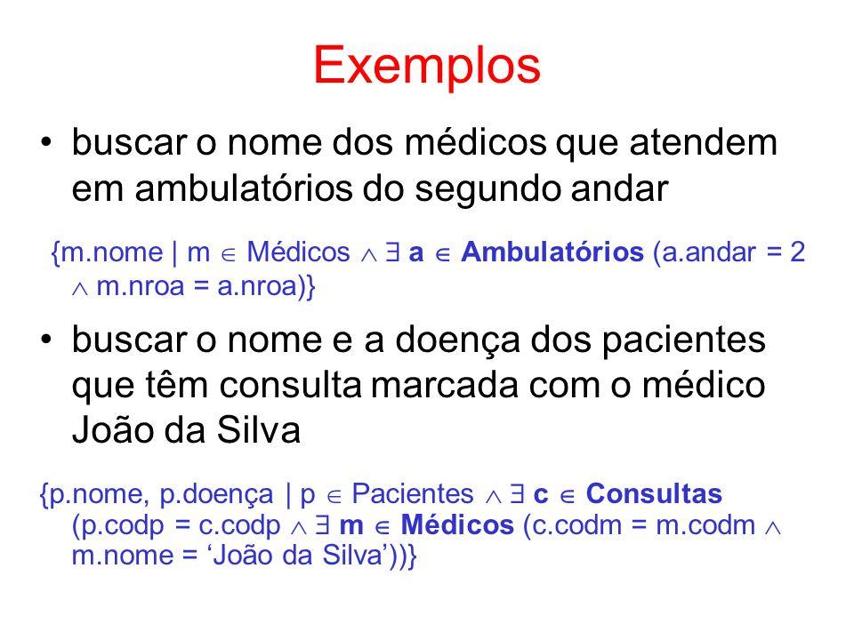 Exemplos buscar o nome dos médicos que atendem em ambulatórios do segundo andar {m.nome | m Médicos a Ambulatórios (a.andar = 2 m.nroa = a.nroa)} busc
