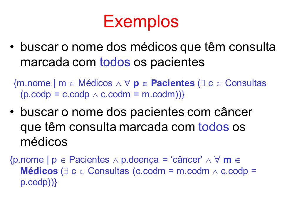 Exemplos buscar o nome dos médicos que têm consulta marcada com todos os pacientes {m.nome | m Médicos p Pacientes ( c Consultas (p.codp = c.codp c.co